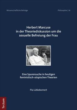 Herbert Marcuse in der Theoriediskussion um die sexuelle Befreiung der Frau von Lütkebomert,  Pia