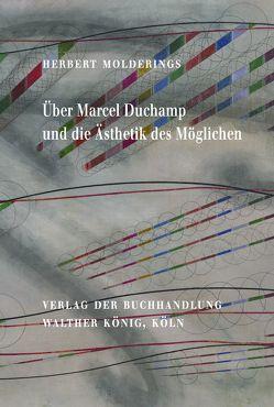 Herbert Molderings. Über Marcel Duchamp und die Ästhetik des Möglichen