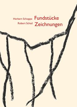 Herbert Schoppe – Robert Schad | Fundstücke – Zeichnungen von Schad,  Robert, Schoppe,  Herbert, Schulte,  Bettina