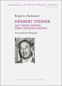 Herbert Steiner auf vielen Wegen, über Grenzen hinweg von Halbmayr,  Brigitte