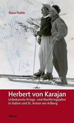Herbert von Karajan – Unbekannte Kriegs- und Nachkriegsjahre in Italien und St. Anton am Arlberg von Riehle,  Klaus