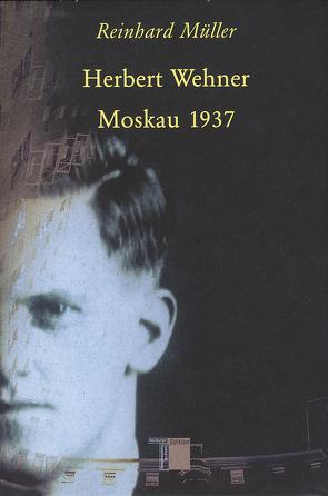 Herbert Wehner – Moskau 1937 von Müller,  Reinhard