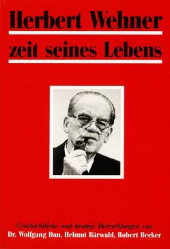 Herbert Wehner Zeit seines Lebens von Bärwald,  Helmut, Becker,  Robert, Buber-Neumann,  Margarete, Dau,  Wolfgang