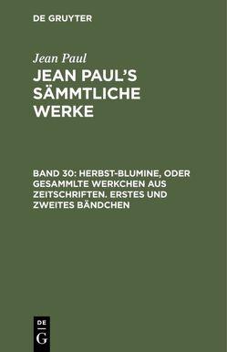 Jean Paul: Jean Paul's Sämmtliche Werke / Herbst-Blumine, oder Gesammlte Werkchen aus Zeitschriften. Erstes und zweites Bändchen von Paul,  Jean