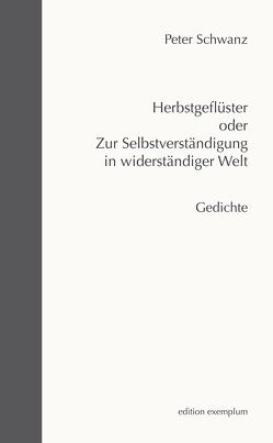 Herbstgeflüster oder Zur Selbstverständigung in widerständiger Welt von Schwanz,  Peter
