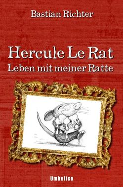 Hercule Le Rat – Leben mit meiner Ratte von Richter,  Bastian