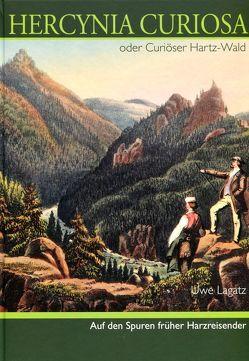 Hercynia Curiosa oder Curiöser Hartz-Wald von Lagatz,  Uwe
