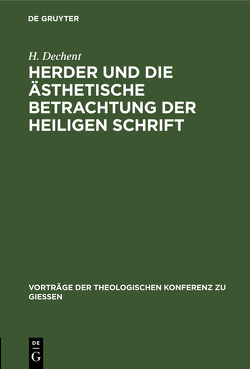 Herder und die ästhetische Betrachtung der heiligen Schrift von Dechent,  H.