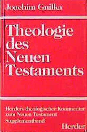 Herders theologischer Kommentar zum Neuen Testament / Suppl.-Bde / Theologie des Neuen Testaments von Gnilka,  Joachim, Schnackenburg,  Rudolf, Vögtle,  Anton, Wikenhauser,  Alfred