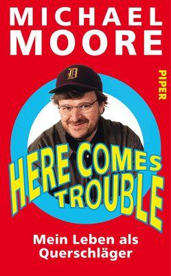 Here Comes Trouble von Dierlamm,  Helmut, Moore,  Michael, Pfleiderer,  Reiner