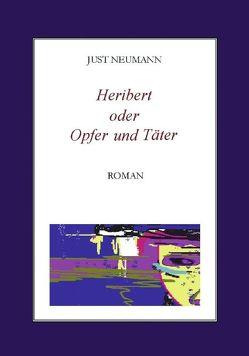 Heribert oder Opfer und Täter von Neumann,  Just