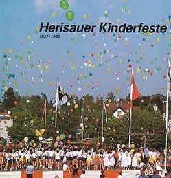 Herisauer Kinderfeste 1837-1987 von Altherr,  Heinrich, Bieri,  René, Bötschi,  Max, Buchmann,  Karl, Diem,  Hans, Dörler,  Anita, Hirzel,  Willy, Keller,  Rolf, Kläger,  Albert, Preisig,  Eugen, Scheuber,  Josef