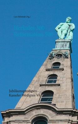 Herkules 300 Reformation 500 von Becker,  Martin, Hillebold,  L., Hillebold,  Lars, Himmelmann,  Markus, Stubinitzky,  Jonathan, Thies-Lomb,  Astrid