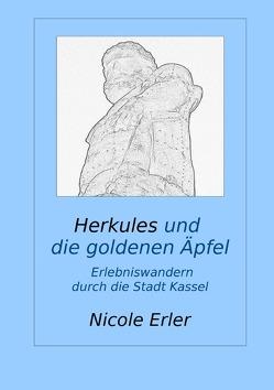 Herkules und die goldenen Äpfel – Erlebniswandern durch die Stadt Kassel von Erler,  Nicole