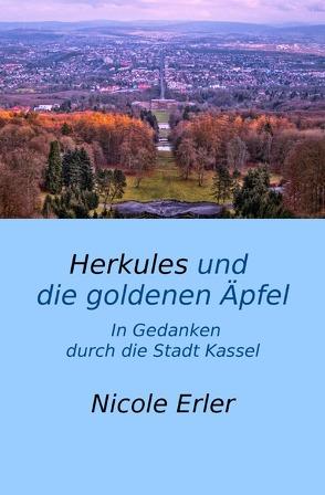 Herkules und die goldenen Äpfel – In Gedanken durch die Stadt Kassel von Erler,  Nicole