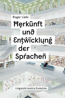 Herkunft und Entwicklung der Sprachen von Liebi,  Roger, Schumacher,  Christian