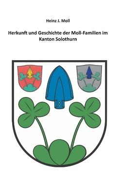 Herkunft und Geschichte der Moll-Familien im Kanton Solothurn von Moll,  Heinz J.