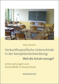 Herkunftsspezifische Unterschiede in der Kompetenzentwicklung: Weil die Schule versagt? von Siewert,  Jörg