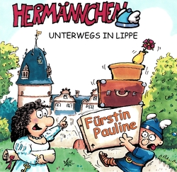 Hermännchen unterwegs in Lippe – Teil 10: Fürstin Pauline von Hütte,  Manfred, Schäferjohann,  Marc