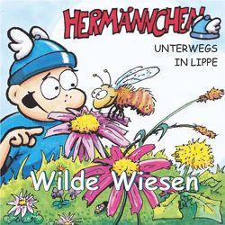 Hermännchen – unterwegs in Lippe – Teil 9: Wilde Wiesen von Kowarsch,  Vanessa, Schäferjohann,  Mark
