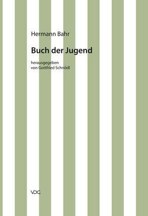 Hermann Bahr / Buch der Jugend von Bahr,  Hermann, Pias,  Claus