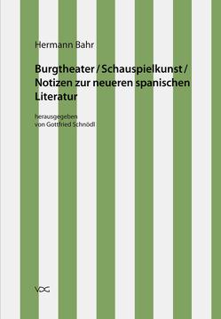 Hermann Bahr / Burgtheater/ Schauspielkunst/ Notizen zur neueren spanischen Literatur von Bahr,  Hermann, Pias,  Claus