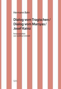 Hermann Bahr / Dialog vom Tragischen/ Dialog vom Marsyas/ Josef Kainz von Bahr,  Hermann, Schnödl,  Gottfried