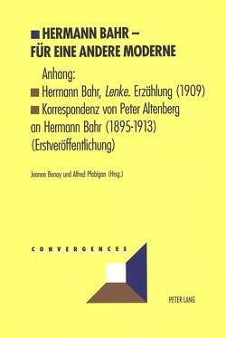 Hermann Bahr – Für eine andere Moderne von Benay,  Jeanne, Pfabigan,  Alfred