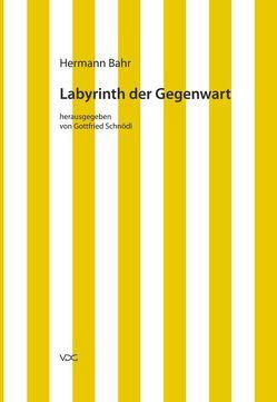 Hermann Bahr / Labyrinth der Gegenwart von Bahr,  Hermann, Schnödl,  Gottfried