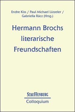 Hermann Brochs literarische Freundschaften von Kiss,  Endre, Luetzeler,  Paul M, Rácz,  Gabriella