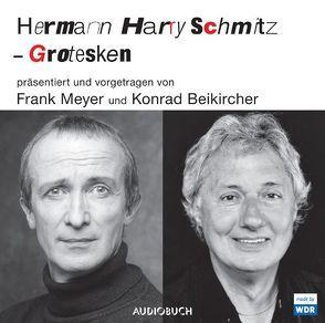 Hermann Harry Schmitz – Grotesken von Beikircher, Konrad, Meyer, Frank
