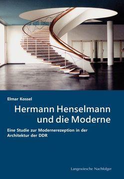Hermann Henselmann und die Moderne von Buttlar,  Adrian von, Kossel,  Elmar, Wittman-Englert,  Kerstin