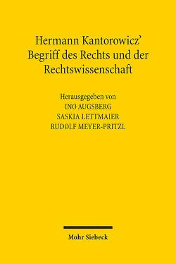 Hermann Kantorowicz' Begriff des Rechts und der Rechtswissenschaft von Augsberg,  Ino, Lettmaier,  Saskia, Meyer-Pritzl,  Rudolf