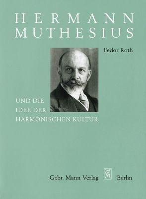 Hermann Muthesius und die Idee der harmonischen Kultur von Roth,  Fedor
