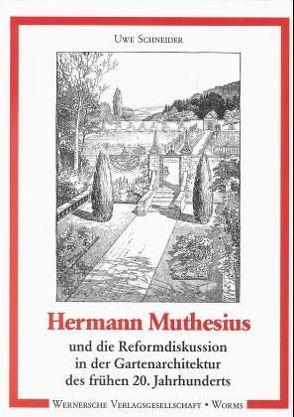 Hermann Muthesius und die Reformdiskussion in der Gartenarchitektur des frühen 20. Jahrhunderts von Schneider,  Uwe