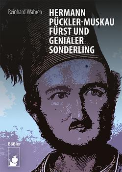Hermann Pückler-Muskau – Fürst und genialer Sonderling von Wahren,  Reinhard