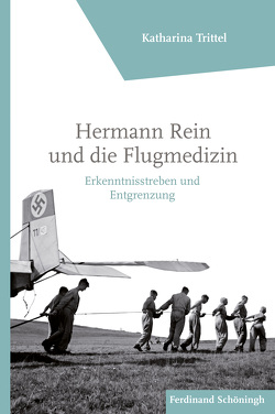 Hermann Rein und die Flugmedizin von Trittel,  Katharina