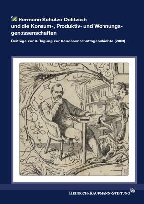 Hermann Schulze-Delitzsch und die Konsum-, Produktiv- und Wohnungsgenossenschaften von Heinrich-Kaufmann-Stiftung