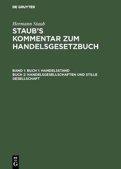Hermann Staub: Staub's Kommentar zum Handelsgesetzbuch / Buch 1: Handelsstand, Buch 2: Handelsgesellschaften und stille Gesellschaft von Koenige,  Heinrich, Pinner,  Albert, Stranz,  Josef