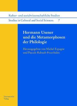 Hermann Usener und die Metamorphosen der Philologie von Espagne,  Michel, Rabault-Feuerhahn,  Pascale