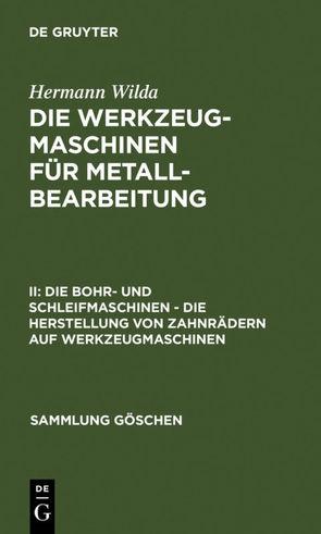 Die Werkzeugmaschinen für Metallbearbeitung / Die Bohr- und Schleifmaschinen – Die Herstellung von Zahnrädern auf Werkzeugmaschinen von Wilda,  Hermann
