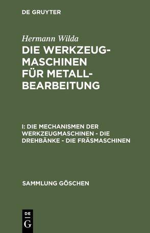 Die Werkzeugmaschinen für Metallbearbeitung / Die Mechanismen der Werkzeugmaschinen – Die Drehbänke – Die Fräsmaschinen von Wilda,  Hermann