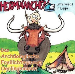 Hermännchen – unterwegs in Lippe – Teil 4: Das Archäologische Freilichtmuseum Oerlinghausen von Hütte,  Manfred, Schäferjohann,  Mark