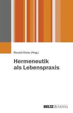 Hermeneutik als Lebenspraxis von Hitzler,  Ronald