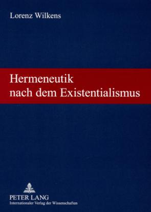 Hermeneutik nach dem Existentialismus von Wilkens,  Lorenz
