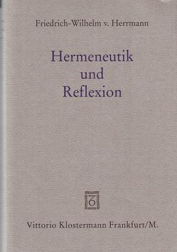 Hermeneutik und Reflexion von Herrmann,  Friedrich-Wilhelm von