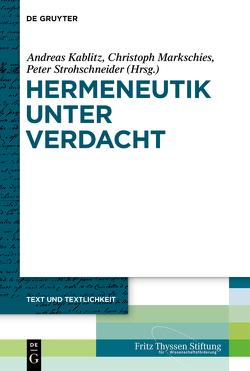 Hermeneutik unter Verdacht von Kablitz,  Andreas, Markschies,  Christoph, Strohschneider,  Peter