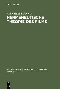Hermeneutische Theorie des Films von Lohmeier,  Anke-Marie