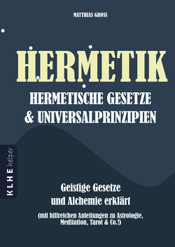 Hermetik, hermetische Gesetze & Universalprinzipien von Groß,  Matthias