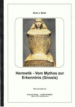Hermetik – Vom Mythos zur Erkenntnis (Gnosis) von Bruk,  Kurt Josef